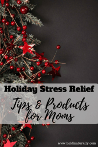 Simple Holiday Stress Relief Tips and Products for Moms